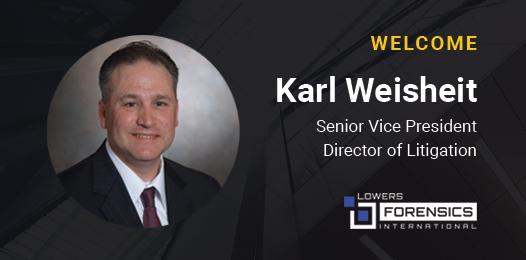 Lowers Forensics International Taps Karl Weisheit as Senior Vice President - Director of Litigation