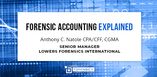 forensic accounting explained: Anthony C. Natole CPA/CFF CGMA Senior Manager, Lowers Forensics International