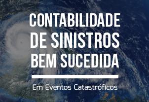 CONTABILIDADE DE SINISTROS BEM SUCEDIDA em eventos CATASTRÓFICOS