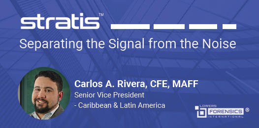 Stratis: Separating the Signal from the Noise. Carlos Rivera Senior Vice President - Caribbean & Latin America Lowers Forensics International